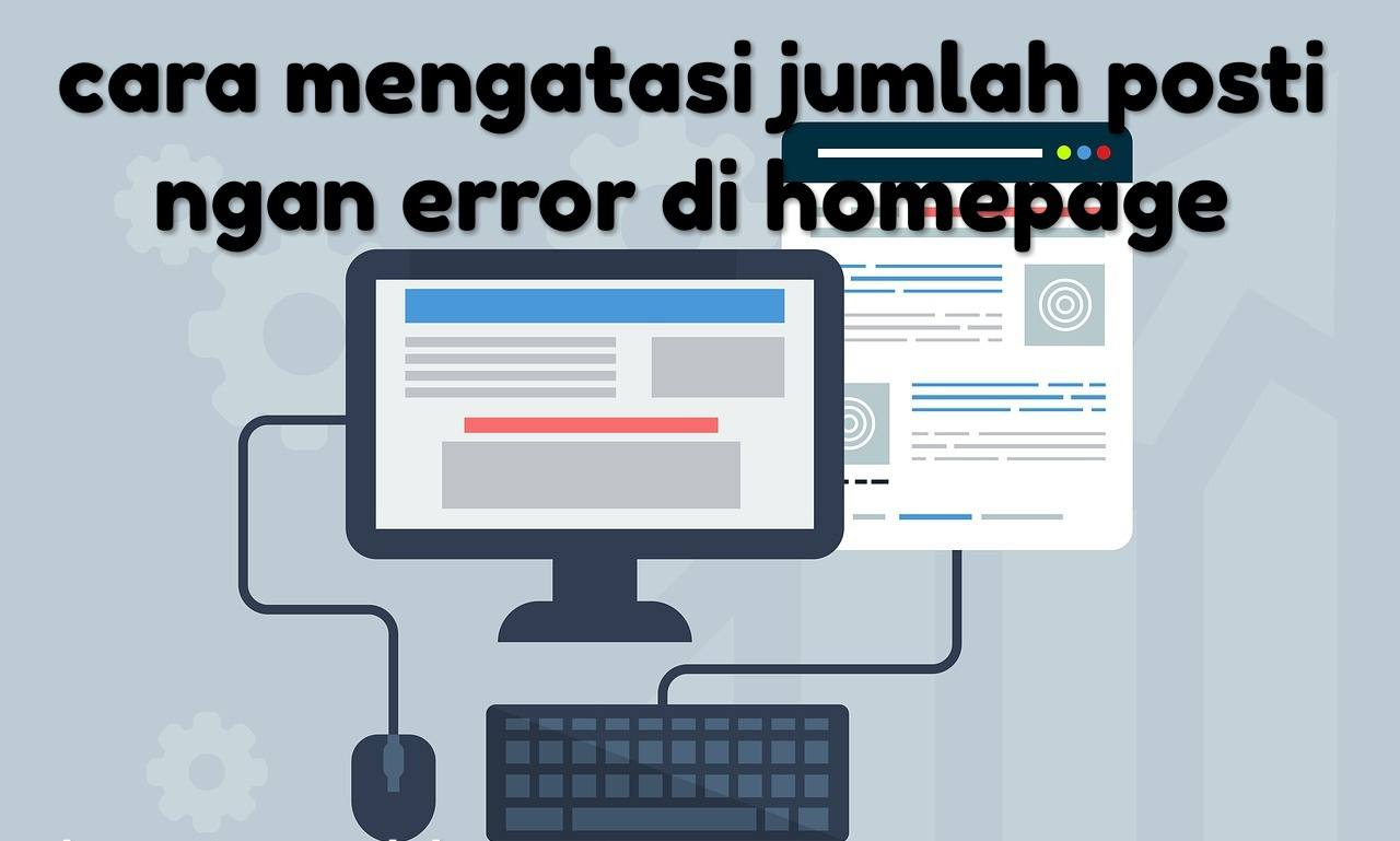 Cara Mengatasi Error Jumlah Postingan Di homepage