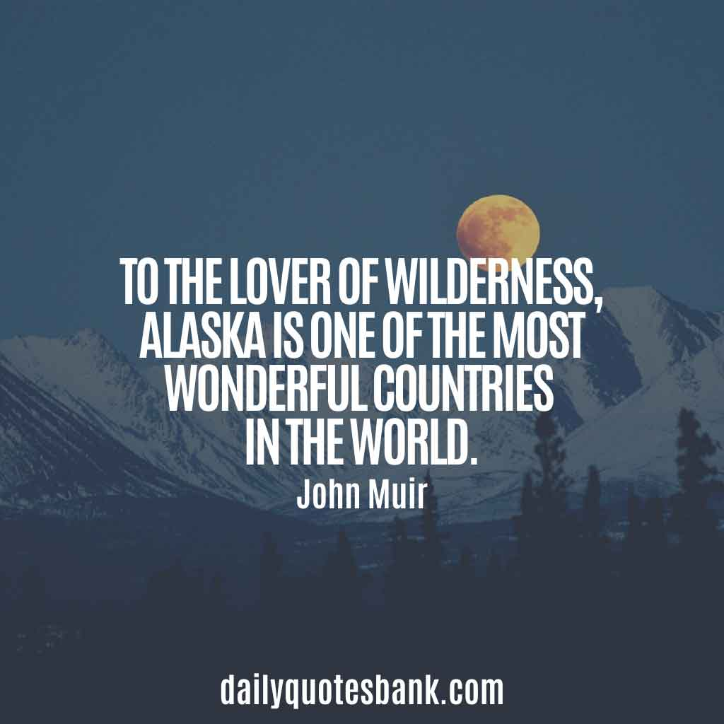 John Muir Quotes About Mountains, Trees, Nature, Alaska