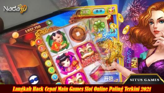 Langkah Hack Cepat Main Games Slot Online Paling Terkini 2021