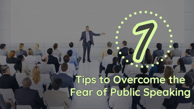 7 Tips to Overcome the Fear of Public Speaking: