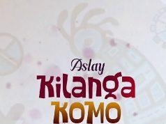 Aslay – Kilanga komo | Audio | Download