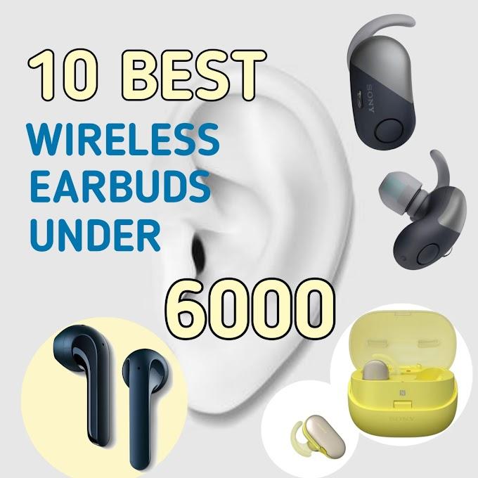 Top 10 Best True Wireless Earbuds Under  6000