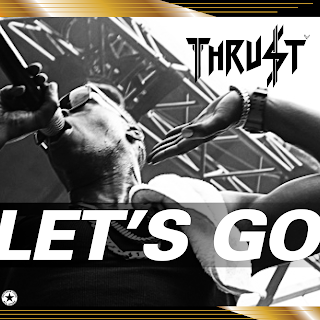 """MULTI PLATINUM RECORDING ARTIST THRUST IS BACK WITH NEW SINGLE """"LET'S GO"""" AVAILABLE NOW ON ALL PLATFORMS"""