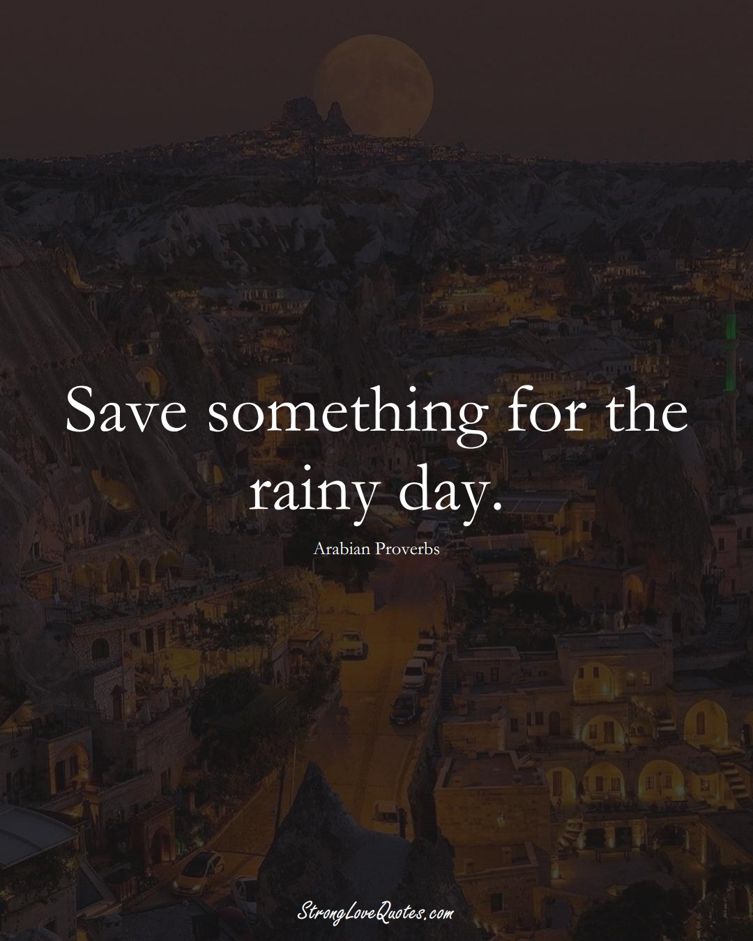 Save something for the rainy day. (Arabian Sayings);  #aVarietyofCulturesSayings