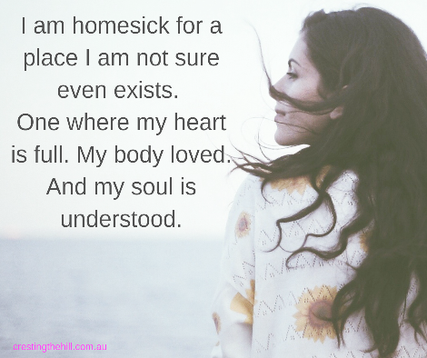 I am homesick for a place I am not sure even exists.