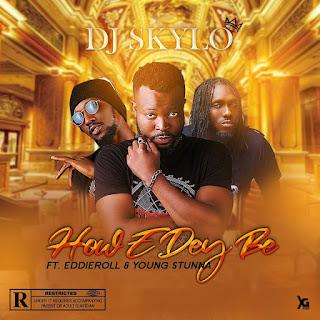 [Music] Dj Skylo - How E Dey Be (Feat. Eddieroll x Yung Stunna)  @Iamdjskylo