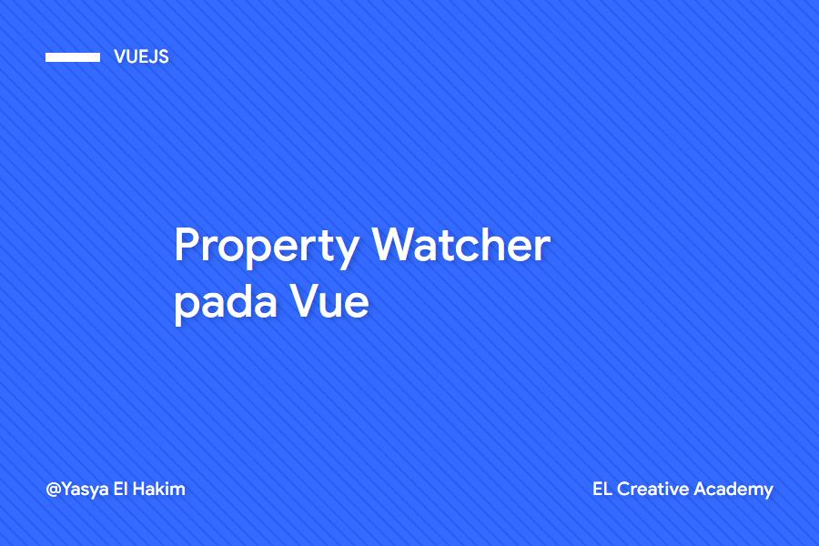 Memahami Properti Watchers pada Vue