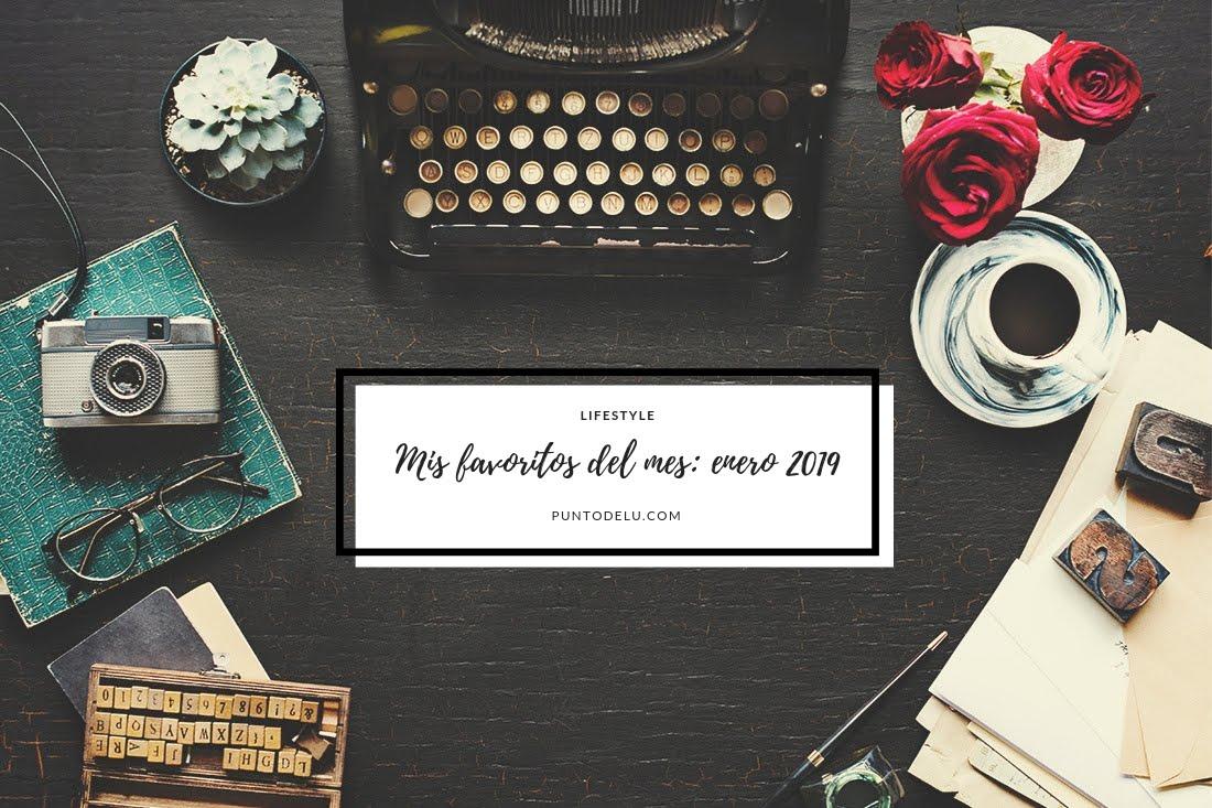 Mis favoritos del mes Enero 2019 - Punto de Lu