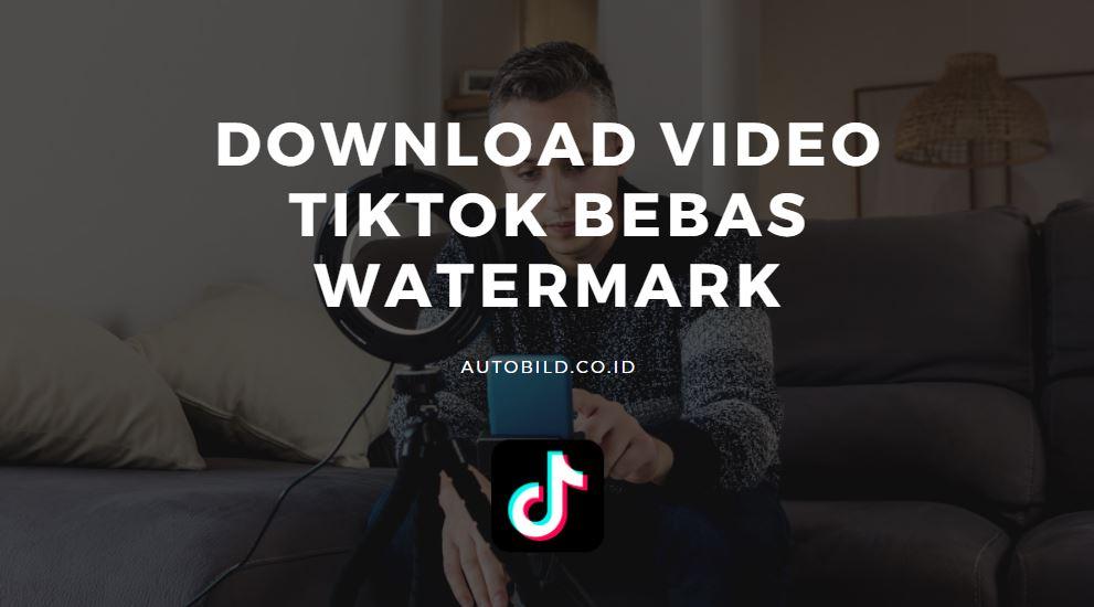 download video tiktok bebas watermark