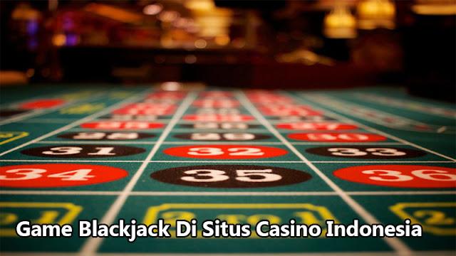 Game Blackjack Di Situs Casino Indonesia