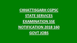 CHHATTISGARH CGPSC STATE SERVICES EXAMINATION SSE NOTIFICATION 2018 160 GOVT JOBS RECRUITMENT