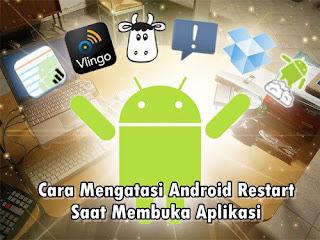 Cara Mengatasi Android Restart Saat Membuka Aplikasi