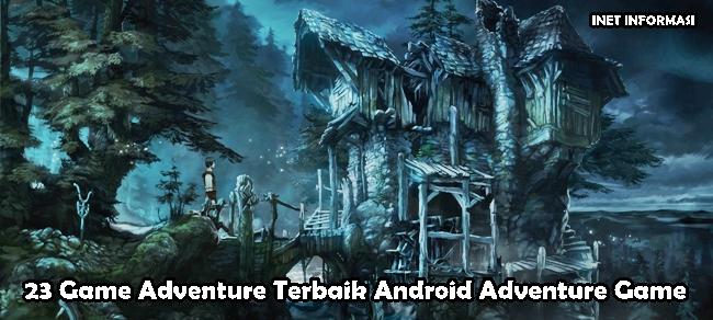 23 game Adventure Terbaik Android Adventure Game Lupakan semua yang terjadi di dunia, Luapkan dalam kegembiraan dan misteri Game Petualangan Terbaik