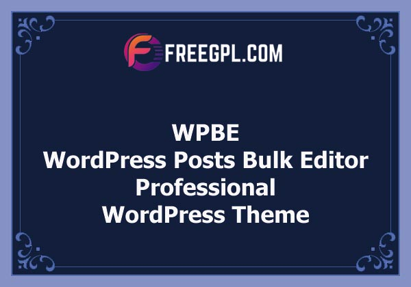 WPBE - WordPress Posts Bulk Editor Professional Nulled Download Free