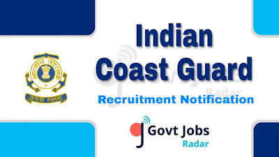 Indian Coast Guard Recruitment Notification 2019, Indian Coast Guard Recruitment 2019 Latest, govt jobs in India, central govt jobs, defence jobs