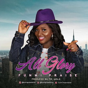 DOWNLOAD: Funmi Praise - All Glory [Mp3, Lyrics & Video]