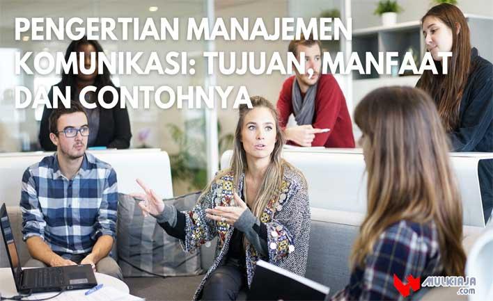 Pengertian Manajemen Komunikasi: Tujuan, Manfaat dan Contohnya