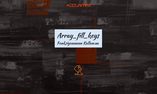 Array_fill_keys Fonksiyonunun Kullanımı