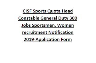CISF Sports Quota Head Constable General Duty 300 Jobs Sportsmen, Women recruitment Notification 2019-Application Form