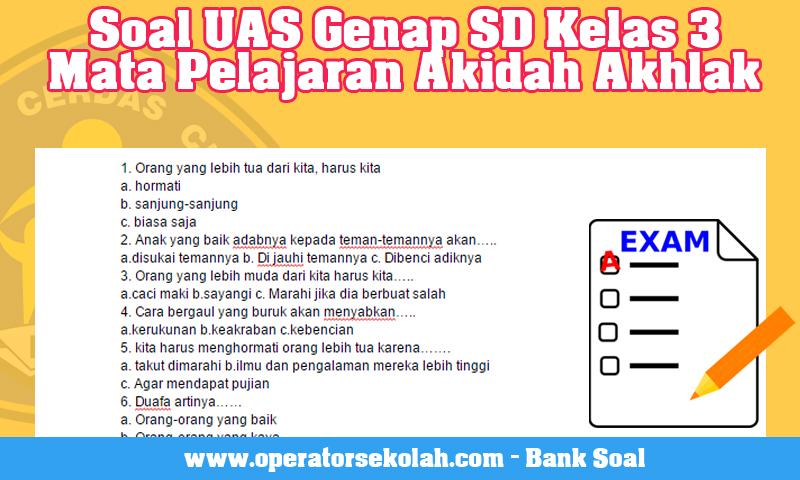 Soal UAS Genap SD Kelas 3 Mata Pelajaran Akidah Akhlak