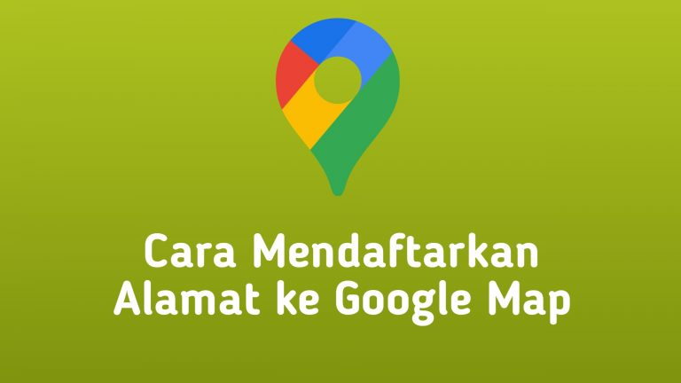 Cara Mendaftarkan Alamat ke Google Map