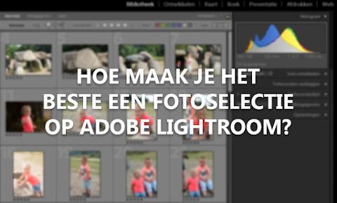 Hoe kan je het beste een fotoselectie maken op Adobe Lightroom?