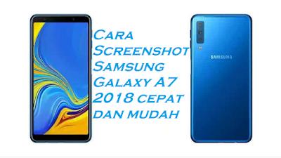 Cara Screenshot Samsung Galaxy A7 2018 cepat dan mudah