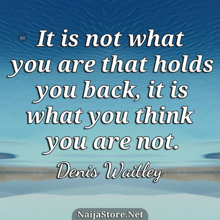 Denis Waitley's Quote: It is not what you are that holds you back, it is what you think you are not - Inspirational Quotes