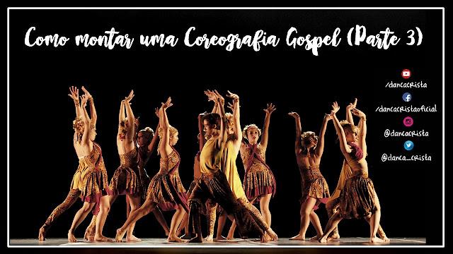 Como Montar uma Coreografia Gospel (Parte 3), Dicas de Coreografia para Ministérios de Dança, Dança Cristã.