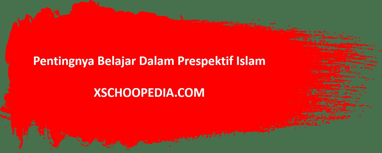 Seperti apa Pentingnya Belajar dalam Perspektif Islam?