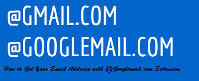 How to Get Your Email Address with @Googlemail.com Extension
