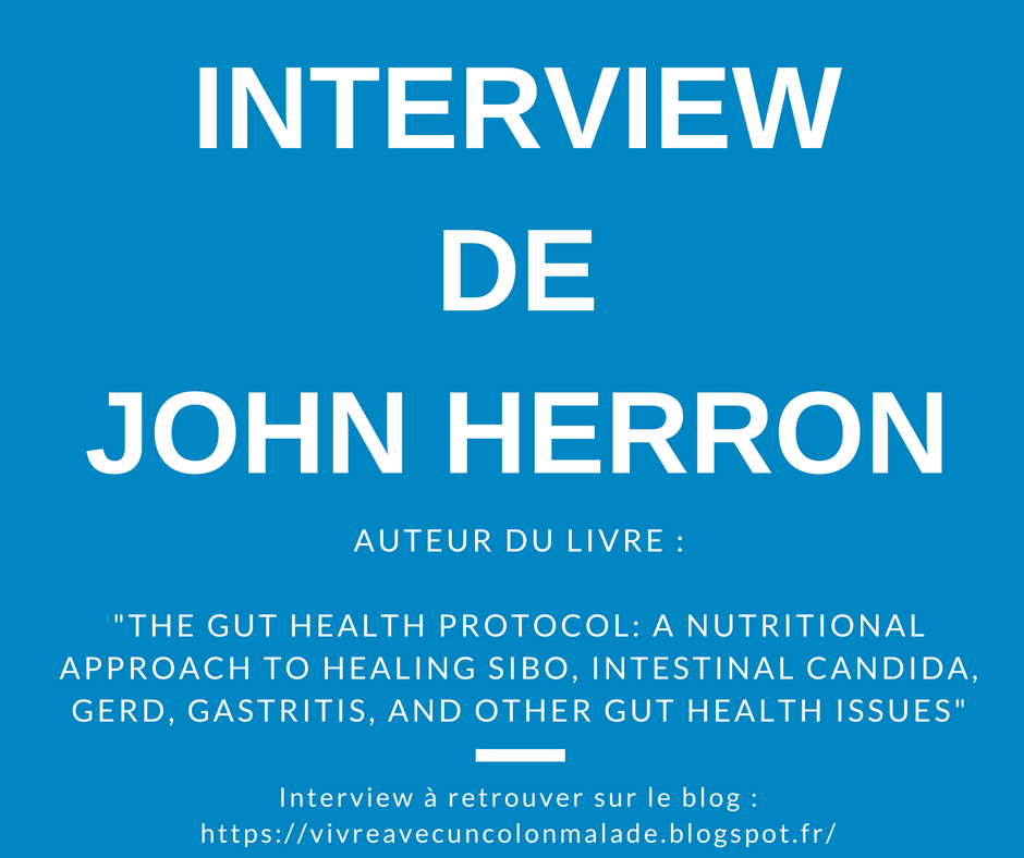 "Interview de John Herron, auteur du livre ""The Gut Health Protocol : A natural Approach to healing SIBO, Intestinal Candida, GERD, Gastritis and other Gut Health issues"""