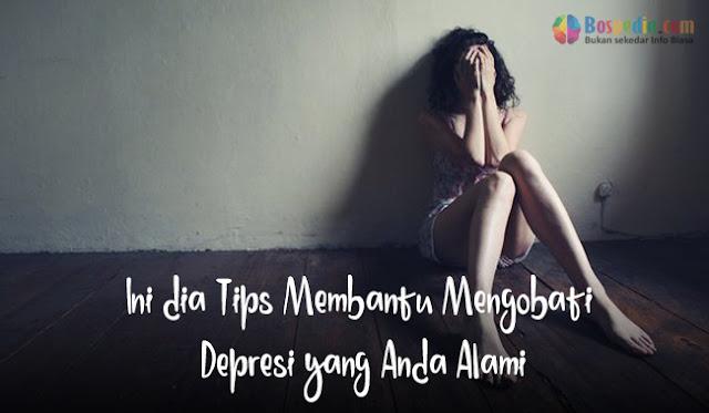 Ini dia Tips Membantu Mengobati Depresi yang Anda Alami
