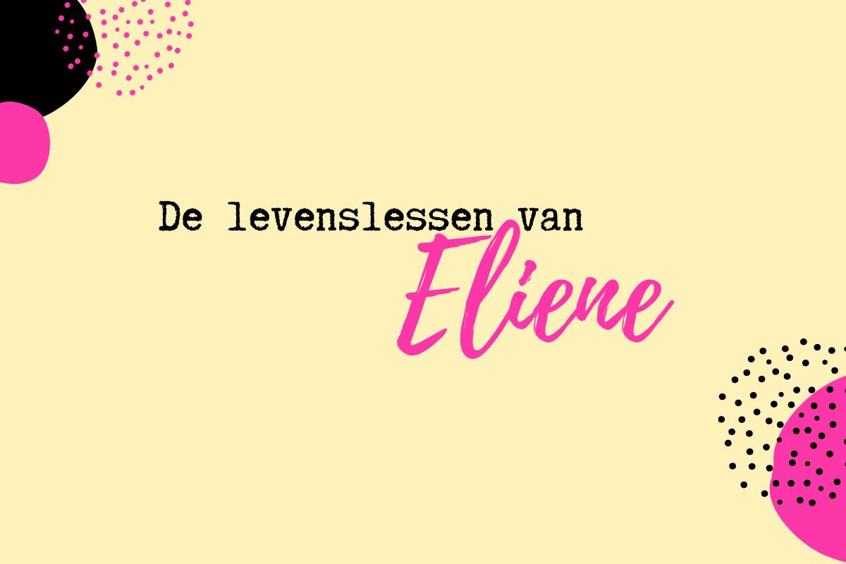 Tekst 'De levenslessen van Eliene' op een lichtgele achtergrond versierd met zwarte en roze details.