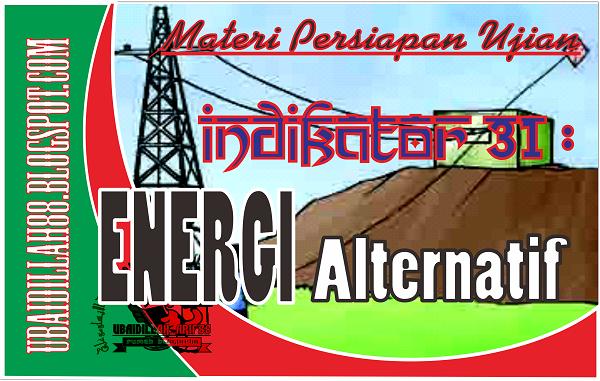 Para Pencari Ilmu Indikator 31 Energi Alternatif