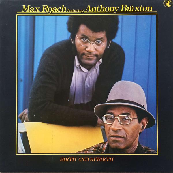 Max Roach, Anthony Braxton, Birth and Rebirth