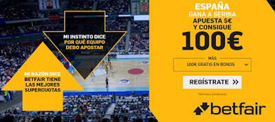 Betfair Supercuota mundobasket España gana a Serbia Apuesta 5€ Y consigue 100€ 8-9-2019