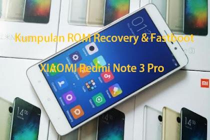 Kumpulan ROM Recovery Dan Fastboot Xiaomi Redmi Note 3 Pro (Kenzo)