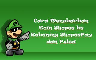 Cara Menukarkan Koin Shopee ke Rekening ShopeePay dan Pulsa