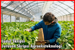 Kumpulan Judul Skripsi Jurusan Skripsi Agroekoteknologi Terbaru