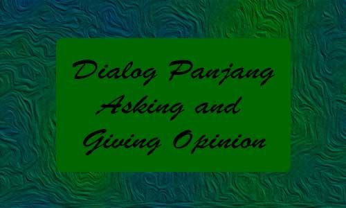 Dialog Panjang Asking and Giving Opinion Berbagai Topik