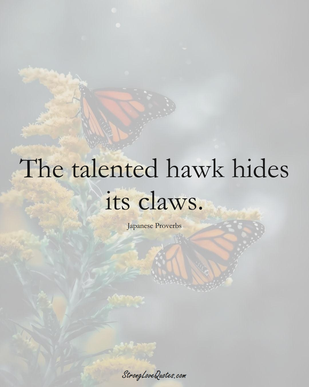 The talented hawk hides its claws. (Japanese Sayings);  #AsianSayings