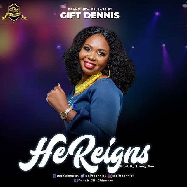#Music + Lyrics: Gift Dennis - He Reigns [ Prod. Sunny Pee]
