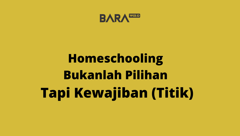 Homeschooling  Bukanlah Pilihan  Tapi Kewajiban (Titik)