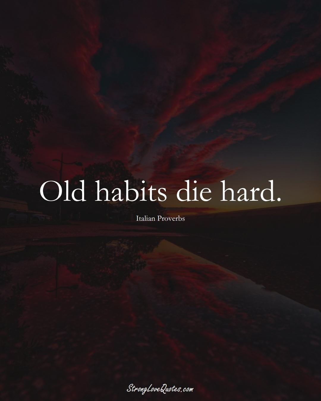 Old habits die hard. (Italian Sayings);  #EuropeanSayings