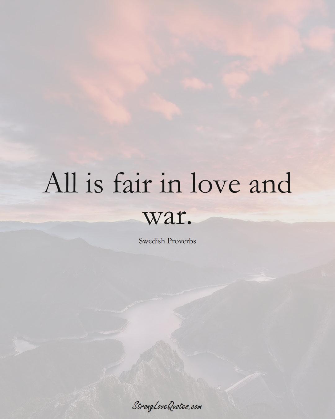 All is fair in love and war. (Swedish Sayings);  #EuropeanSayings