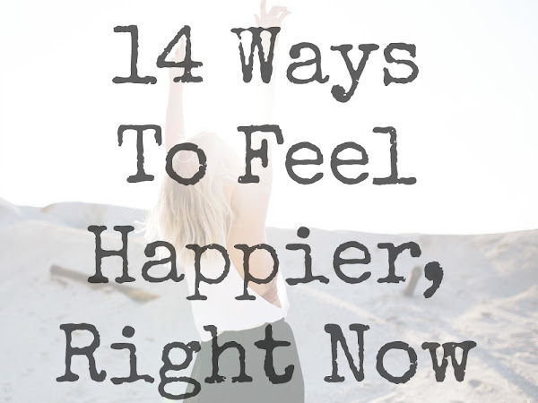 14 Ways To Feel Happier, Right Now