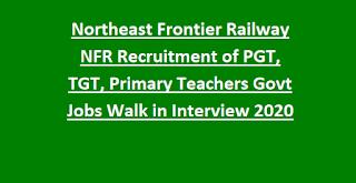 Northeast Frontier Railway NFR Recruitment of PGT, TGT, Primary Teachers Govt Jobs Walk in Interview 2020