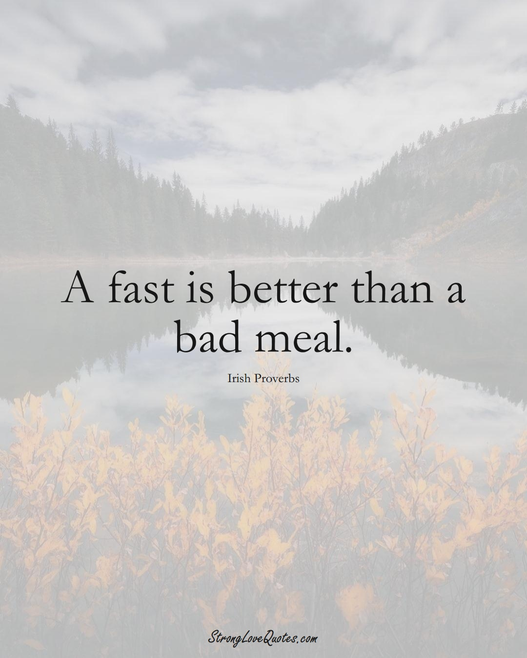 A fast is better than a bad meal. (Irish Sayings);  #EuropeanSayings