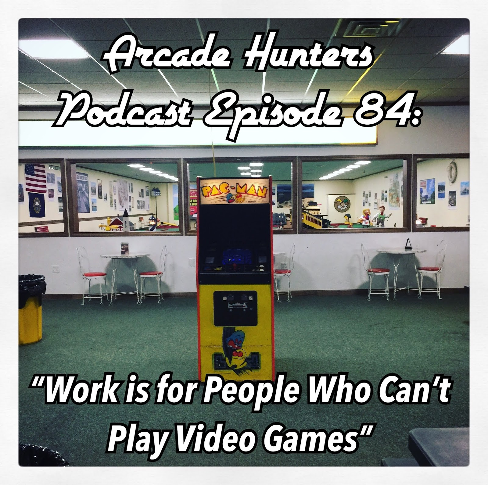 Arcade Hunters: Arcade Hunters Podcast Episode 84: